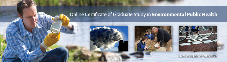 The Online Certificate of Graduate Study in Public Health is an 18-credit graduate level program that is leading the way to improve and protect Environmental Public Health